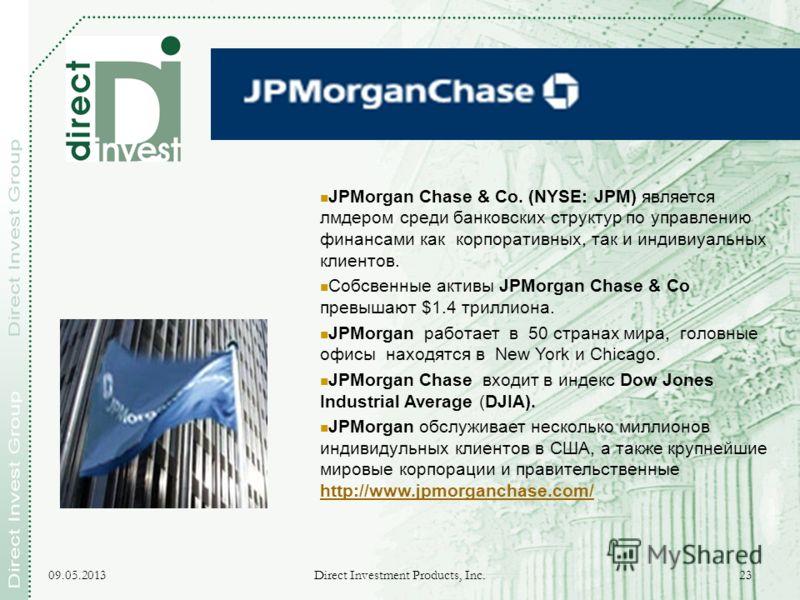 09.05.2013 Direct Investment Products, Inc. 23 JPMorgan Chase & Co. (NYSE: JPM) является лмдером среди банковских структур по управлению финансами как корпоративных, так и индивиуальных клиентов. Собсвенные активы JPMorgan Chase & Co превышают $1.4 т