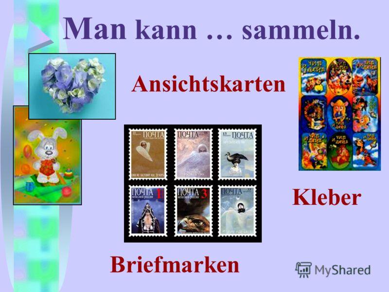 Man kann … sammeln. Ansichtskarten Briefmarken Kleber