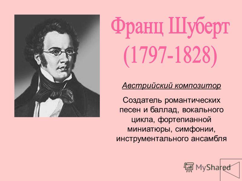 Австрийский композитор Создатель романтических песен и баллад, вокального цикла, фортепианной миниатюры, симфонии, инструментального ансамбля