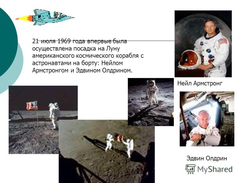 21 июля 1969 года впервые была осуществлена посадка на Луну американского космического корабля с астронавтами на борту: Нейлом Армстронгом и Эдвином Олдрином. Нейл Армстронг Эдвин Олдрин