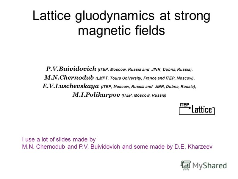 Lattice gluodynamics at strong magnetic fields P.V.Buividovich (ITEP, Moscow, Russia and JINR, Dubna, Russia), M.N.Chernodub (LMPT, Tours University, France and ITEP, Moscow), E.V.Luschevskaya (ITEP, Moscow, Russia and JINR, Dubna, Russia), M.I.Polik