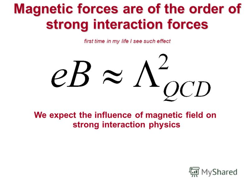 Magnetic forces are of the order of strong interaction forces first time in my life I see such effect We expect the influence of magnetic field on strong interaction physics