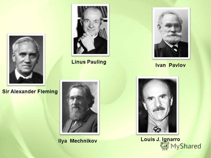 Ilya Mechnikov Sir Alexander Fleming Ivan Pavlov Linus Pauling Louis J. Ignarro