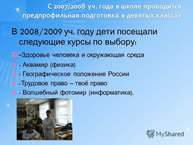 С 2007/2008 уч. года в школе проводится предпрофильная подготовка в девятых классах В 2008/2009 уч. году дети посещали следующие курсы по выбору : - Здоровье человека и окружающая среда - Аквамир ( физика ) - Географическое положение России - Трудово