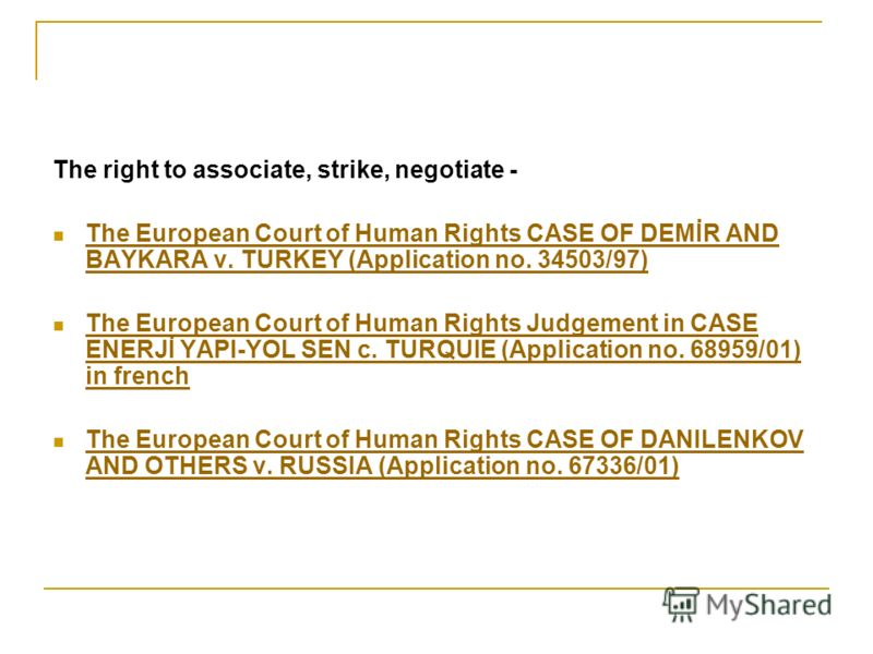 The right to associate, strike, negotiate - The European Court of Human Rights CASE OF DEMİR AND BAYKARA v. TURKEY (Application no. 34503/97) The European Court of Human Rights CASE OF DEMİR AND BAYKARA v. TURKEY (Application no. 34503/97) The Europe