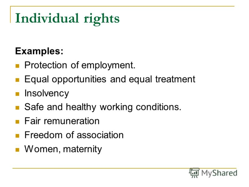 Individual rights Examples: Protection of employment. Equal opportunities and equal treatment Insolvency Safe and healthy working conditions. Fair remuneration Freedom of association Women, maternity
