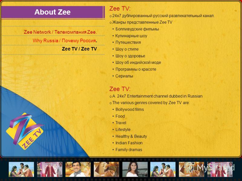 About Zee Zee Network / Телекомпания Zee. Why Russia / Почему Россия. Zee TV / Zee TV Zee TV: o 24x7 дублированный русский развлекательный канал. o Жанры представленные Zee TV Болливудские фильмы Кулинарные шоу Путешествия Шоу о стиле Шоу о здоровье