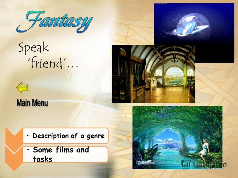 Speak friend… Description of a genreDescription of a genre Some films and tasksSome films and tasks