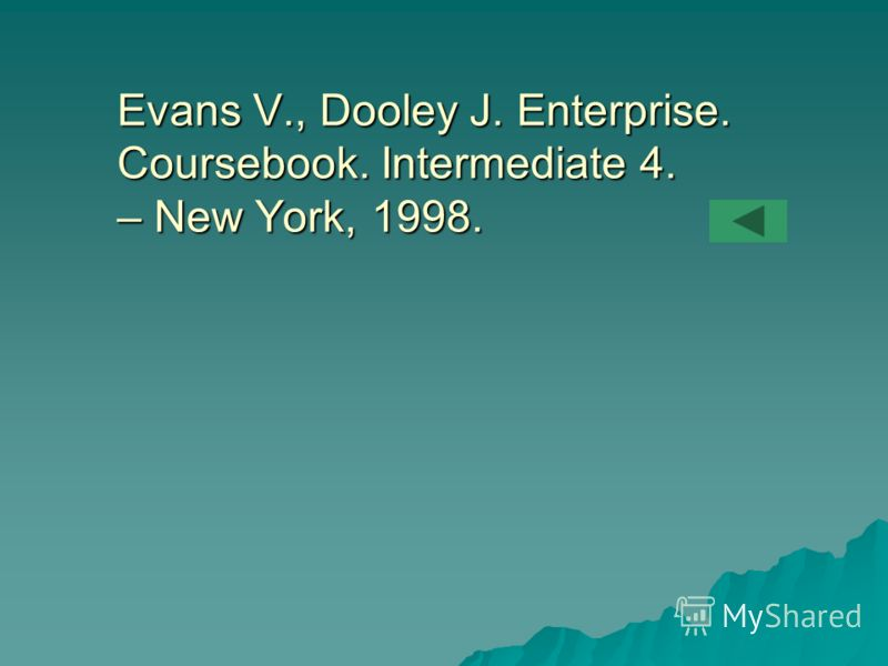 Evans V., Dooley J. Enterprise. Coursebook. Intermediate 4. – New York, 1998.