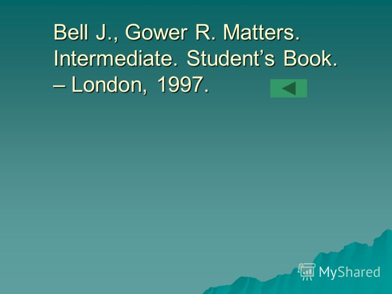 Bell J., Gower R. Matters. Intermediate. Students Book. – London, 1997.