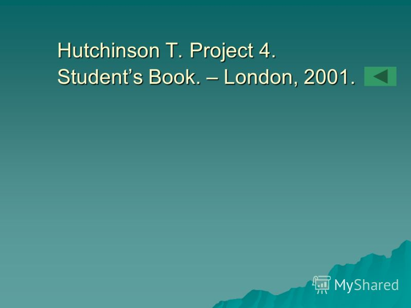 Hutchinson T. Project 4. Students Book. – London, 2001.