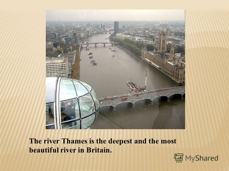 The river Thames is the deepest and the most beautiful river in Britain.