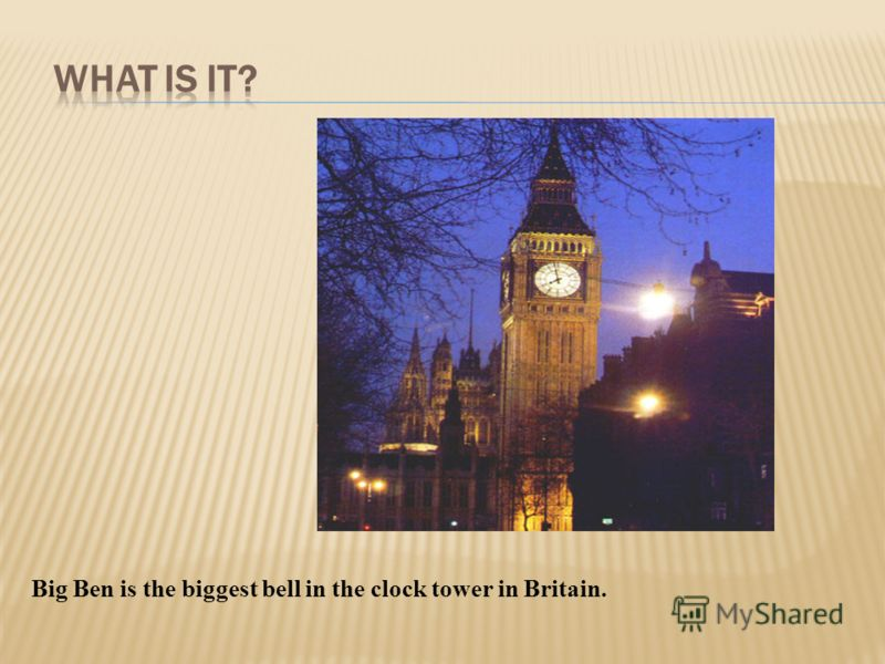 Big Ben is the biggest bell in the clock tower in Britain.