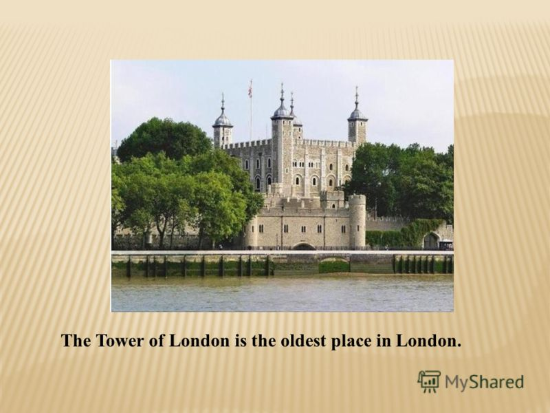 The Tower of London is the oldest place in London.
