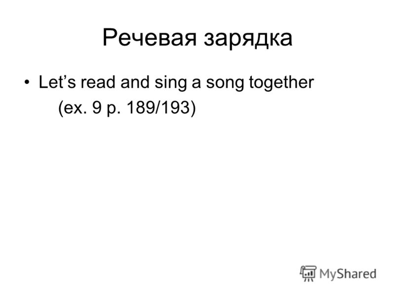 Речевая зарядка Lets read and sing a song together (ex. 9 p. 189/193)