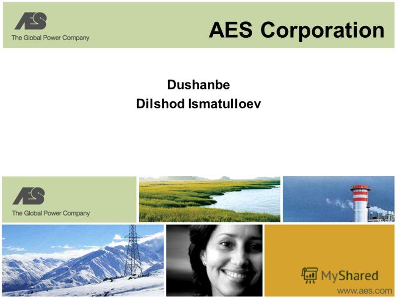 1 www.aes.com Dushanbe Dilshod Ismatulloev AES Corporation