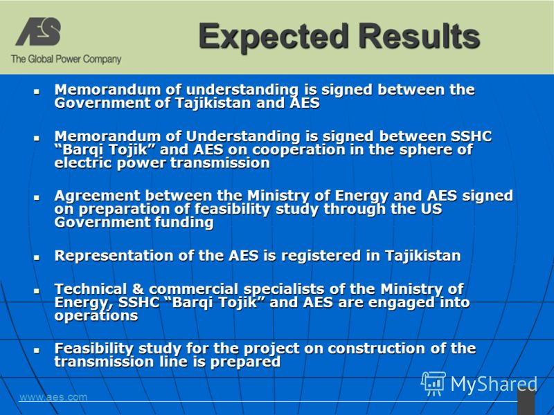 www.aes.com Expected Results Memorandum of understanding is signed between the Government of Tajikistan and AES Memorandum of understanding is signed between the Government of Tajikistan and AES Memorandum of Understanding is signed between SSHC Barq