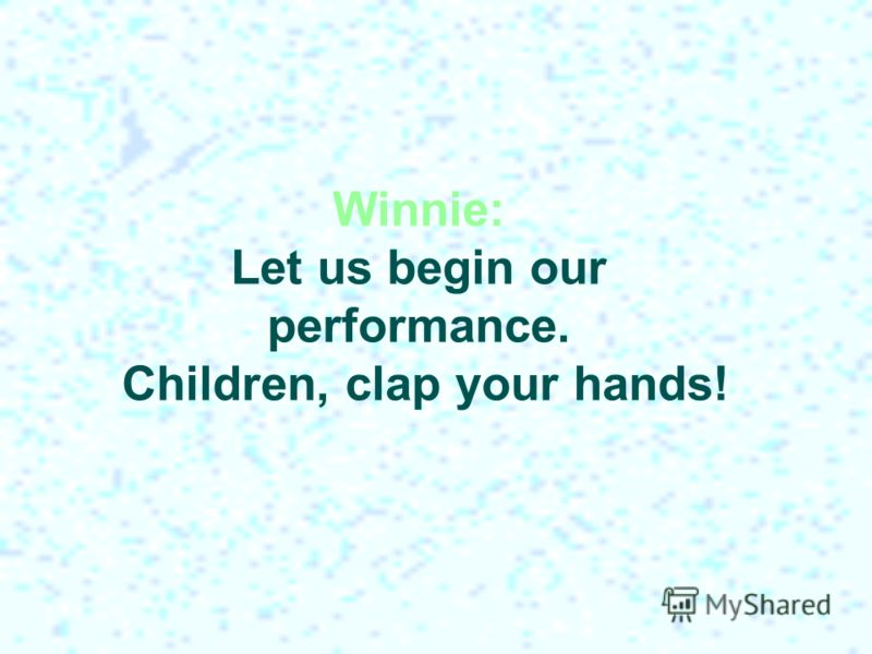 Winnie: Let us begin our performance. Children, clap your hands!