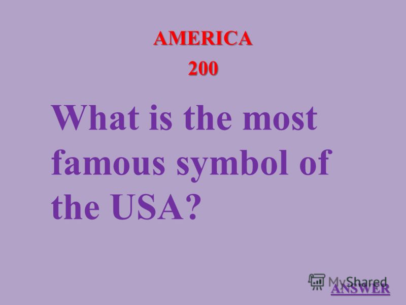 AMERICA 200 What is the most famous symbol of the USA? ANSWER