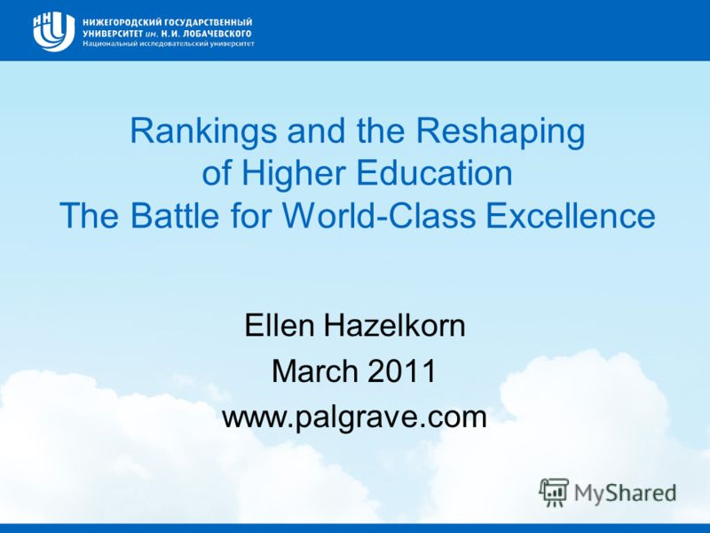 Rankings and the Reshaping of Higher Education The Battle for World-Class Excellence Ellen Hazelkorn March 2011 www.palgrave.com