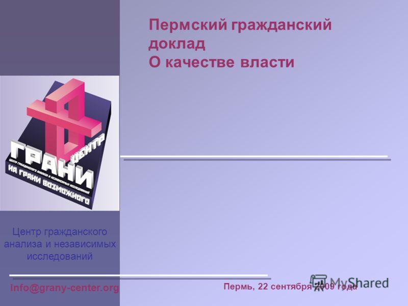 Пермский гражданский доклад О качестве власти Центр гражданского анализа и независимых исследований Info@grany-center.org Пермь, 22 сентября 2009 года