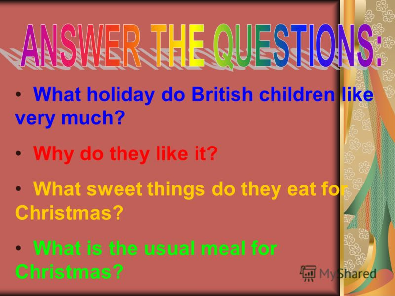 What holiday do British children like very much? Why do they like it? What sweet things do they eat for Christmas? What is the usual meal for Christmas?