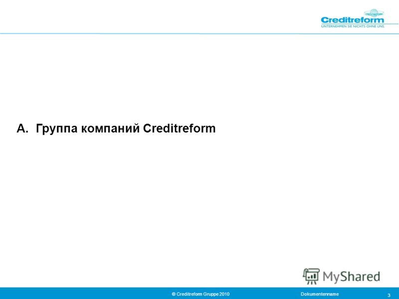 Dokumentenname© Creditreform Gruppe 2010 3 А. Группа компаний Creditreform