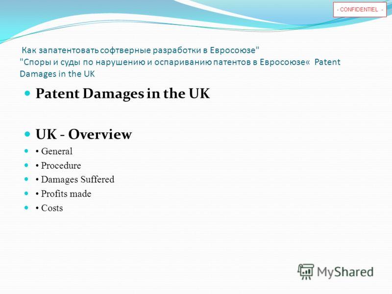 - CONFIDENTIEL - Как запатентовать софтверные разработки в Евросоюзе Споры и суды по нарушению и оспариванию патентов в Евросоюзе« Patent Damages in the UK Patent Damages in the UK UK - Overview General Procedure Damages Suffered Profits made Costs