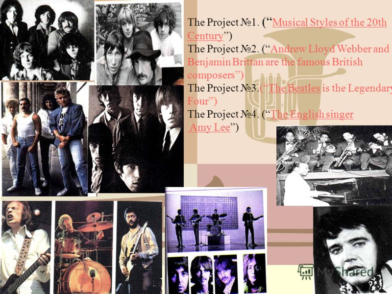 The Project 1. ( Musical Styles of the 20th Century) Musical Styles of the 20th Century The Project 2. (Andrew Lloyd Webber and Benjamin Brittan are the famous British composers) The Project 3.(The Beatles is the Legendary Four)The Beatles The Projec
