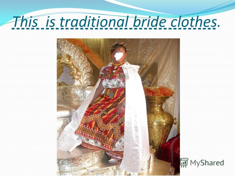 This is traditional bride clothes.