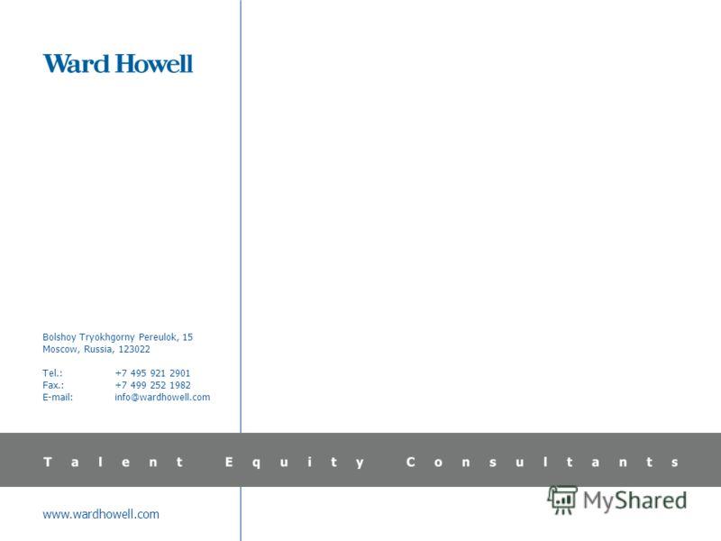 www.wardhowell.com Bolshoy Tryokhgorny Pereulok, 15 Moscow, Russia, 123022 Tel.:+7 495 921 2901 Fax.:+7 499 252 1982 E-mail:info@wardhowell.com