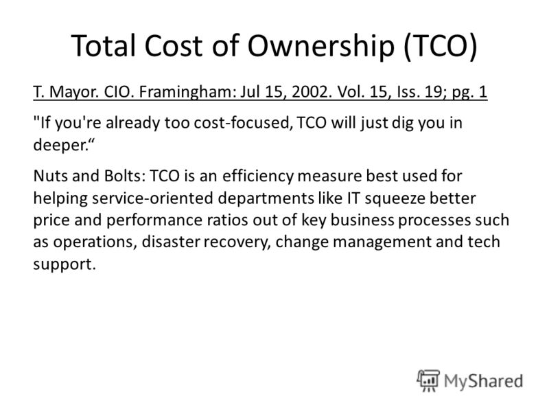 Total Cost of Ownership (TCO) T. Mayor. CIO. Framingham: Jul 15, 2002. Vol. 15, Iss. 19; pg. 1