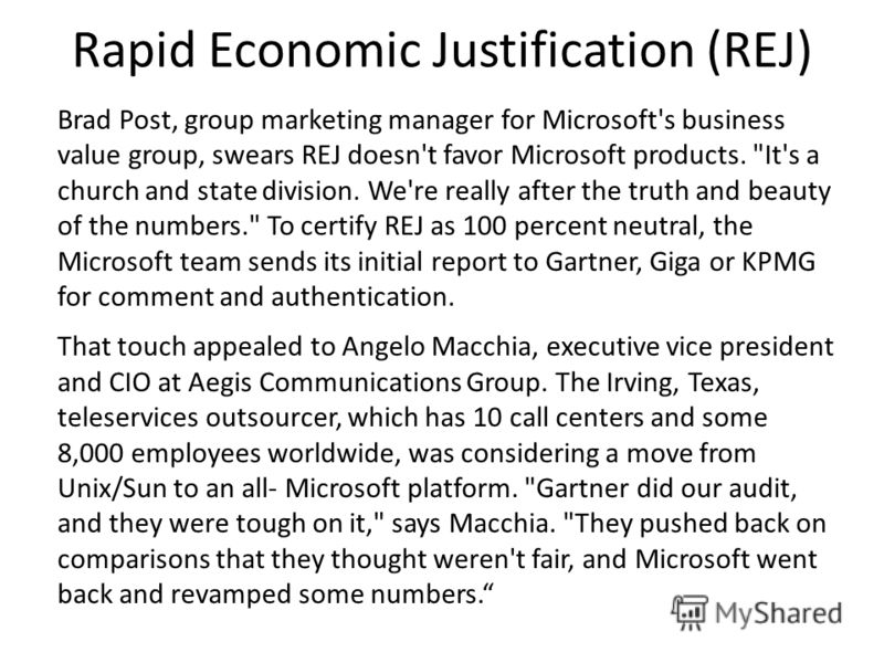 Rapid Economic Justification (REJ) Brad Post, group marketing manager for Microsoft's business value group, swears REJ doesn't favor Microsoft products.