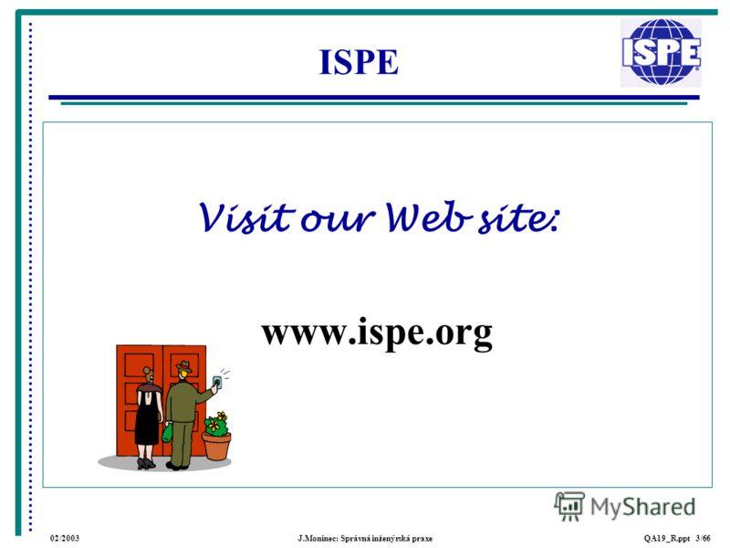 02/2003J.Moninec: Správná inženýrská praxeQA19_R.ppt 3/66 ISPE Visit our Web site: www.ispe.org