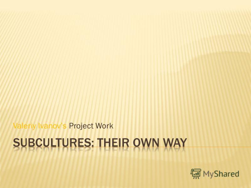 Valeriy Ivanovs Project Work