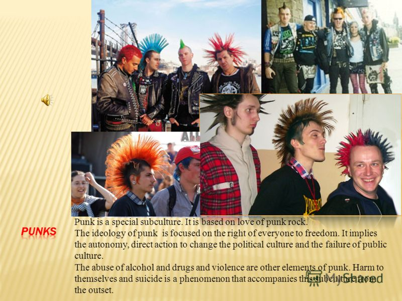 Punk is a special subculture. It is based on love of punk rock. The ideology of punk is focused on the right of everyone to freedom. It implies the autonomy, direct action to change the political culture and the failure of public culture. The abuse o