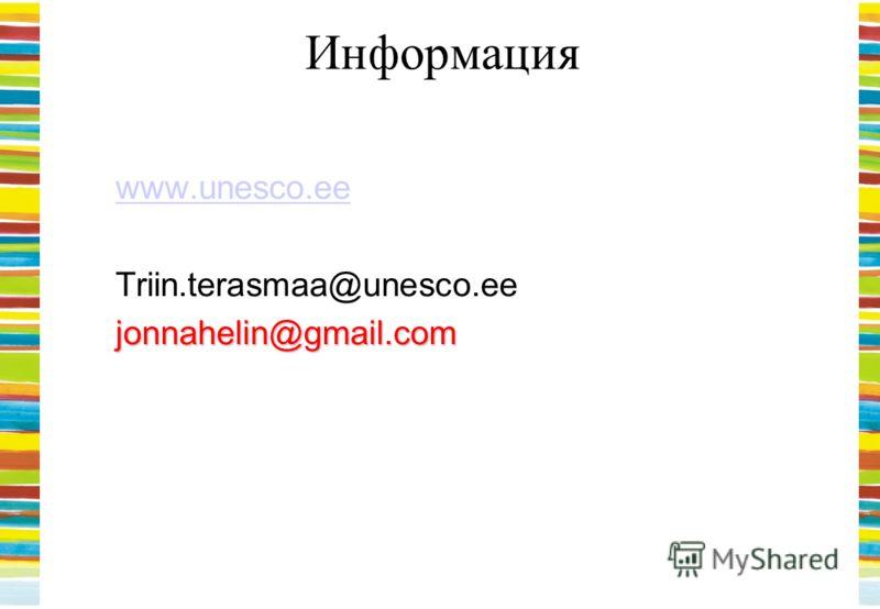 Информация www.unesco.ee Triin.terasmaa@unesco.eejonnahelin@gmail.com
