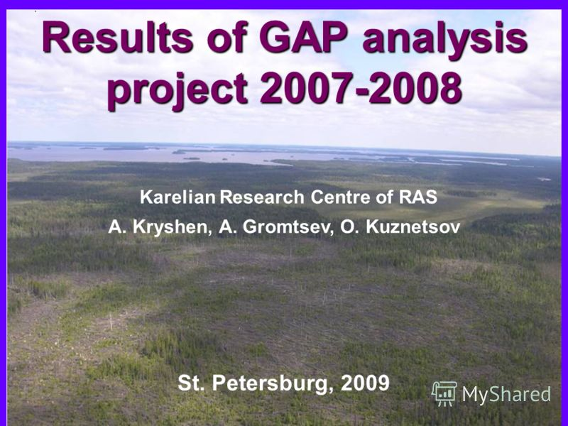 Results of GAP analysis project 2007-2008 Results of GAP analysis project 2007-2008 Karelian Research Centre of RAS А. Kryshen, А. Gromtsev, О. Kuznetsov. St. Petersburg, 2009