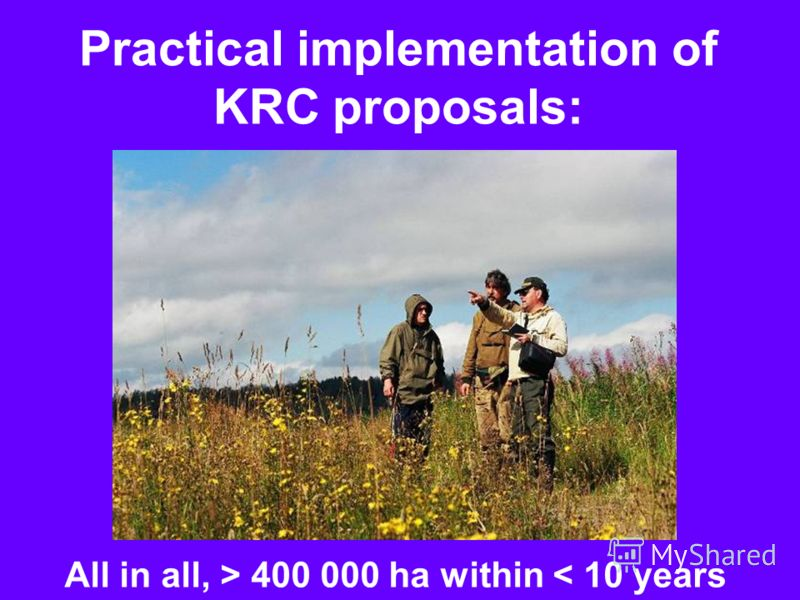 Practical implementation of KRC proposals: All in all, > 400 000 ha within < 10 years