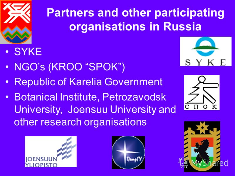 Partners and other participating organisations in Russia SYKE NGOs (KROO SPOK) Republic of Karelia Government Botanical Institute, Petrozavodsk University, Joensuu University and other research organisations