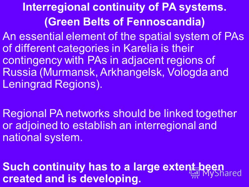 Interregional continuity of PA systems. (Green Belts of Fennoscandia) An essential element of the spatial system of PAs of different categories in Karelia is their contingency with PAs in adjacent regions of Russia (Murmansk, Arkhangelsk, Vologda and