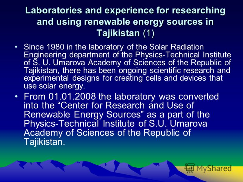 Laboratories and experience for researching and using renewable energy sources in Tajikistan (1) Since 1980 in the laboratory of the Solar Radiation Engineering department of the Physics-Technical Institute of S. U. Umarova Academy of Sciences of the