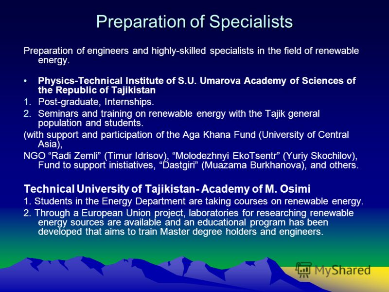 Preparation of Specialists Preparation of engineers and highly-skilled specialists in the field of renewable energy. Physics-Technical Institute of S.U. Umarova Academy of Sciences of the Republic of Tajikistan 1.Post-graduate, Internships. 2.Seminar