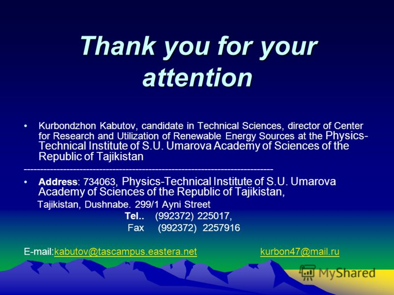 Thank you for your attention Kurbondzhon Kabutov, candidate in Technical Sciences, director of Center for Research and Utilization of Renewable Energy Sources at the Physics- Technical Institute of S.U. Umarova Academy of Sciences of the Republic of
