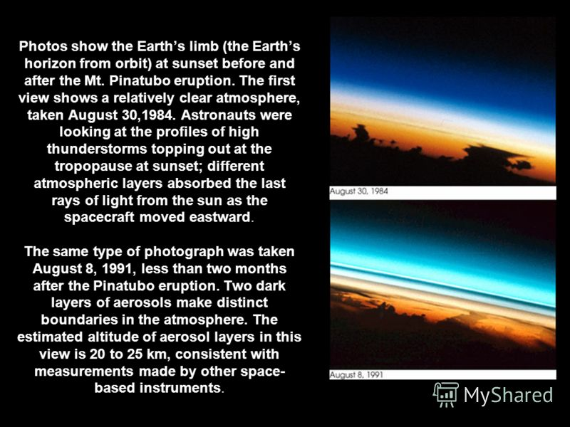 Photos show the Earths limb (the Earths horizon from orbit) at sunset before and after the Mt. Pinatubo eruption. The first view shows a relatively clear atmosphere, taken August 30,1984. Astronauts were looking at the profiles of high thunderstorms