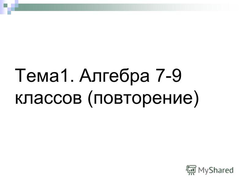 Тема1. Алгебра 7-9 классов (повторение)