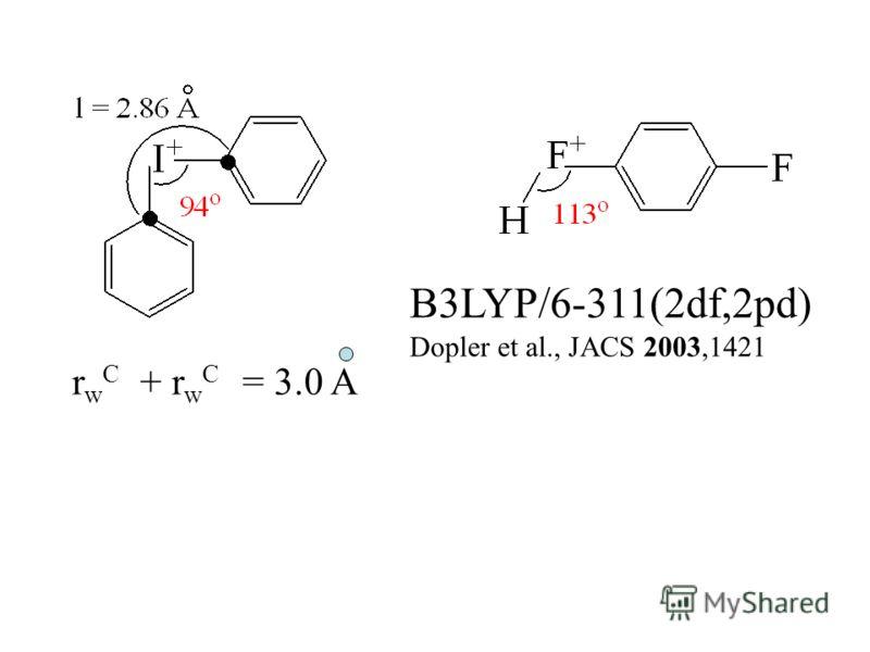 B3LYP/6-311(2df,2pd) Dopler et al., JACS 2003,1421 r w C + r w C = 3.0 A