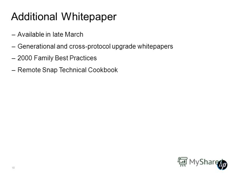 18 Additional Whitepaper –Available in late March –Generational and cross-protocol upgrade whitepapers –2000 Family Best Practices –Remote Snap Technical Cookbook