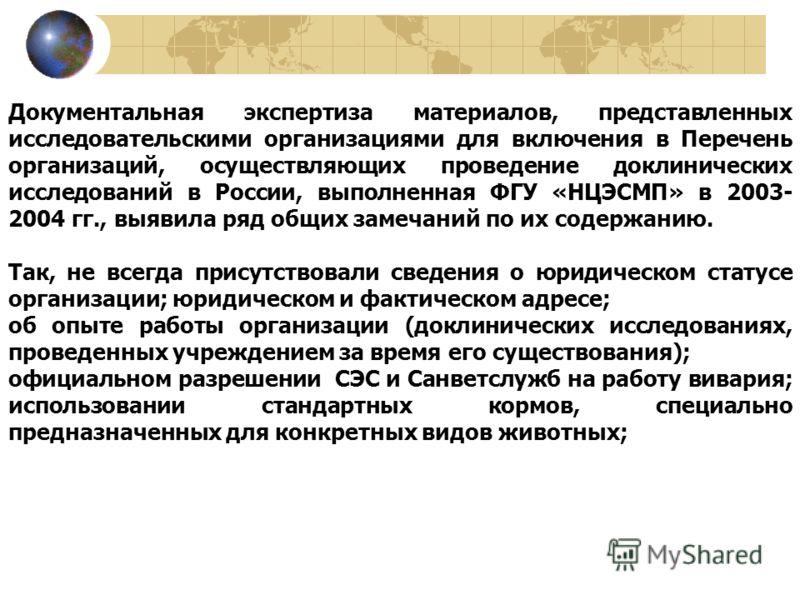 Документальная экспертиза материалов, представленных исследовательскими организациями для включения в Перечень организаций, осуществляющих проведение доклинических исследований в России, выполненная ФГУ «НЦЭСМП» в 2003- 2004 гг., выявила ряд общих за