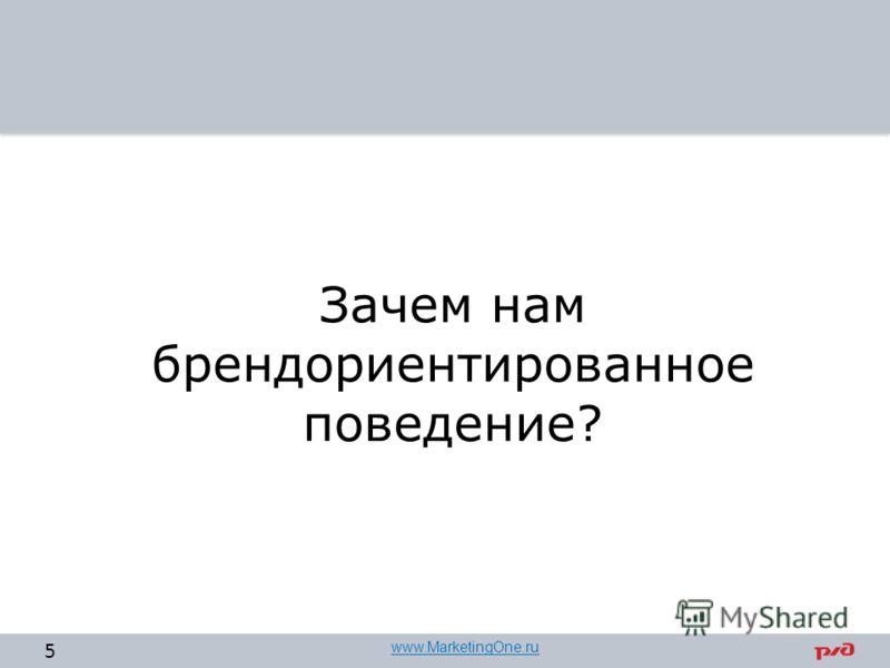 Зачем нам брендориентированное поведение? 5 www.MarketingOne.ru